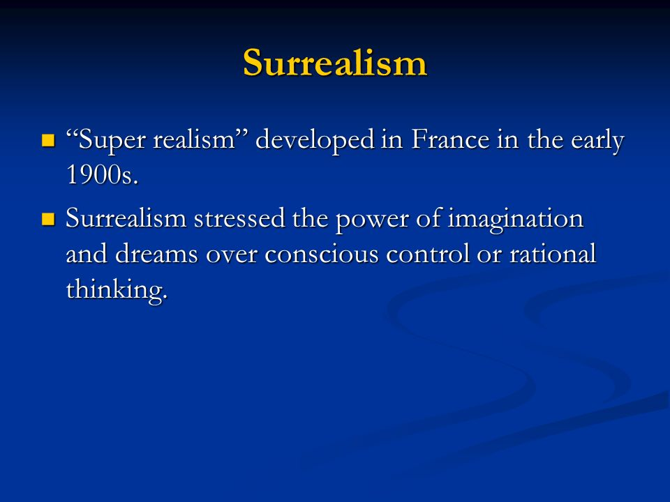 Surrealism Super realism developed in France in the early 1900s.