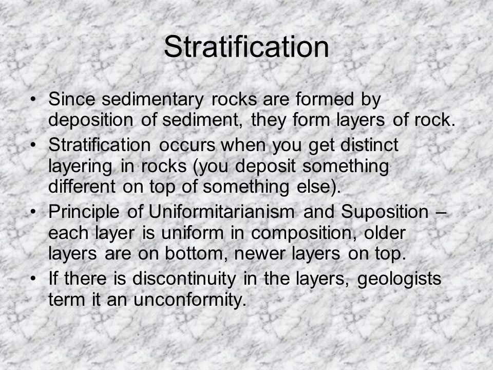 Stratification Since sedimentary rocks are formed by deposition of sediment, they form layers of rock.