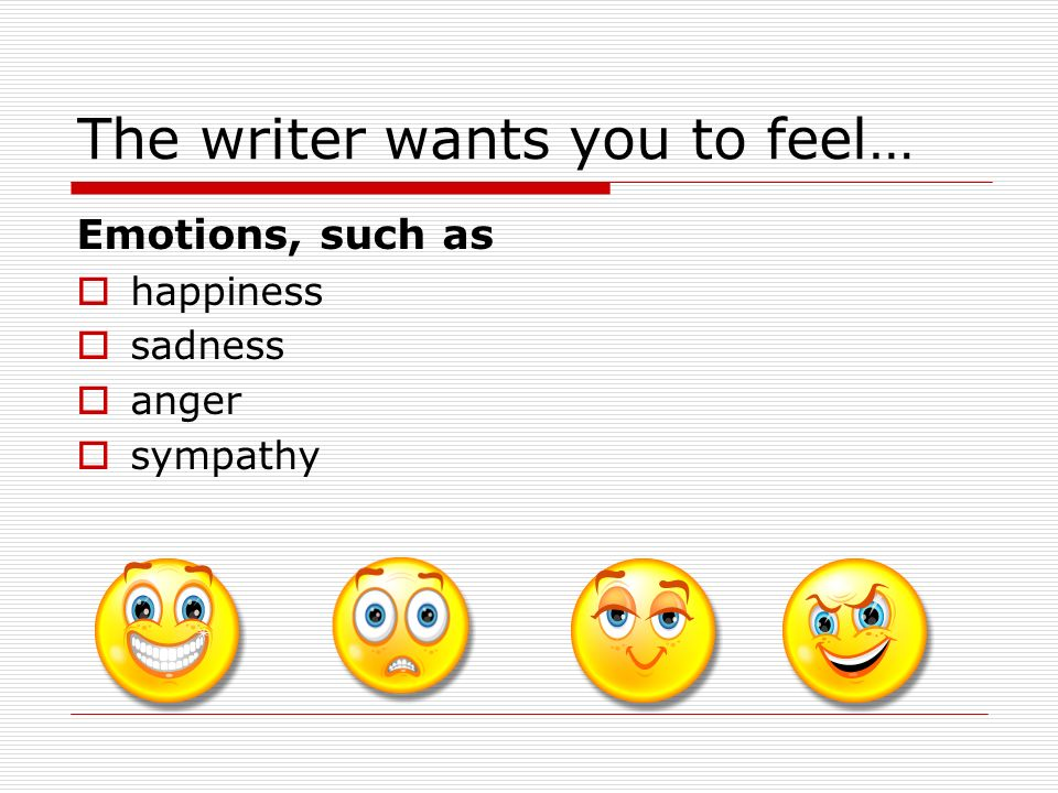 The writer wants you to feel…