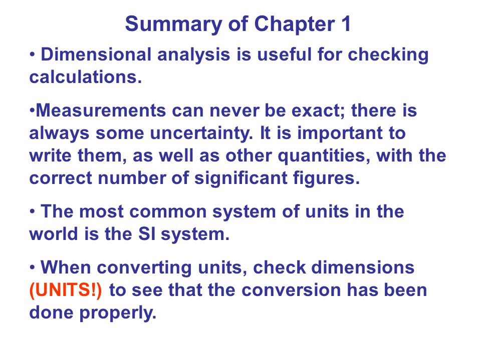 Summary of Chapter 1 Dimensional analysis is useful for checking calculations.