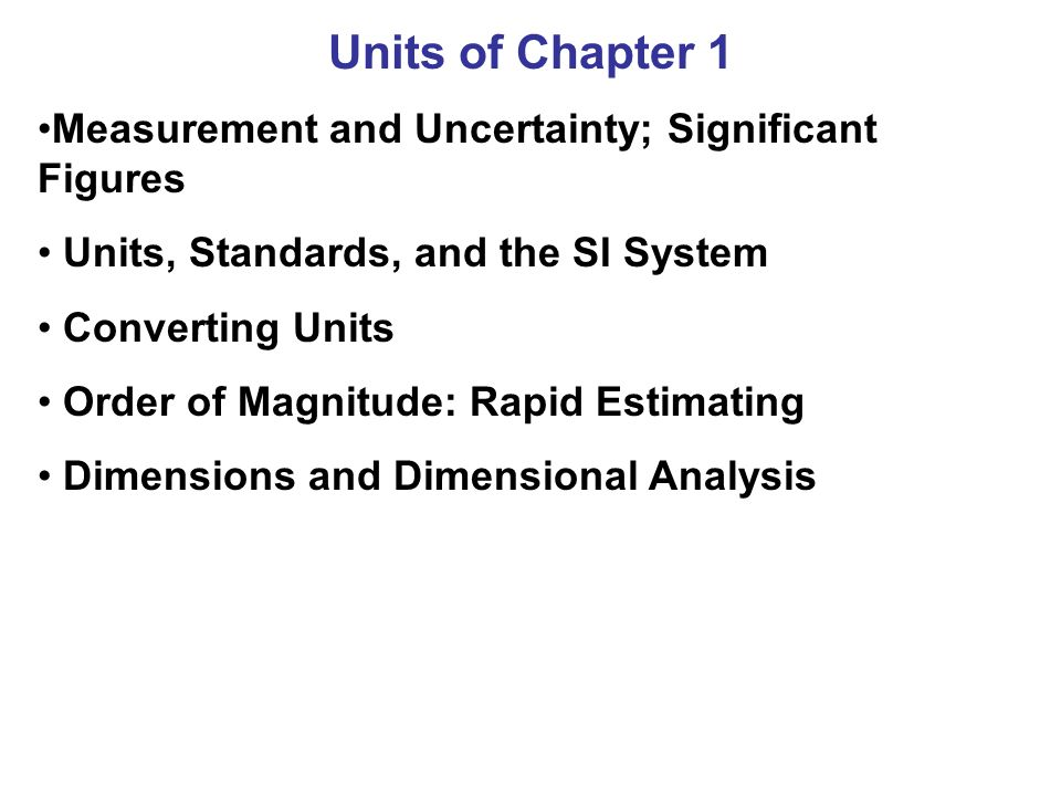 Units of Chapter 1 Measurement and Uncertainty; Significant Figures