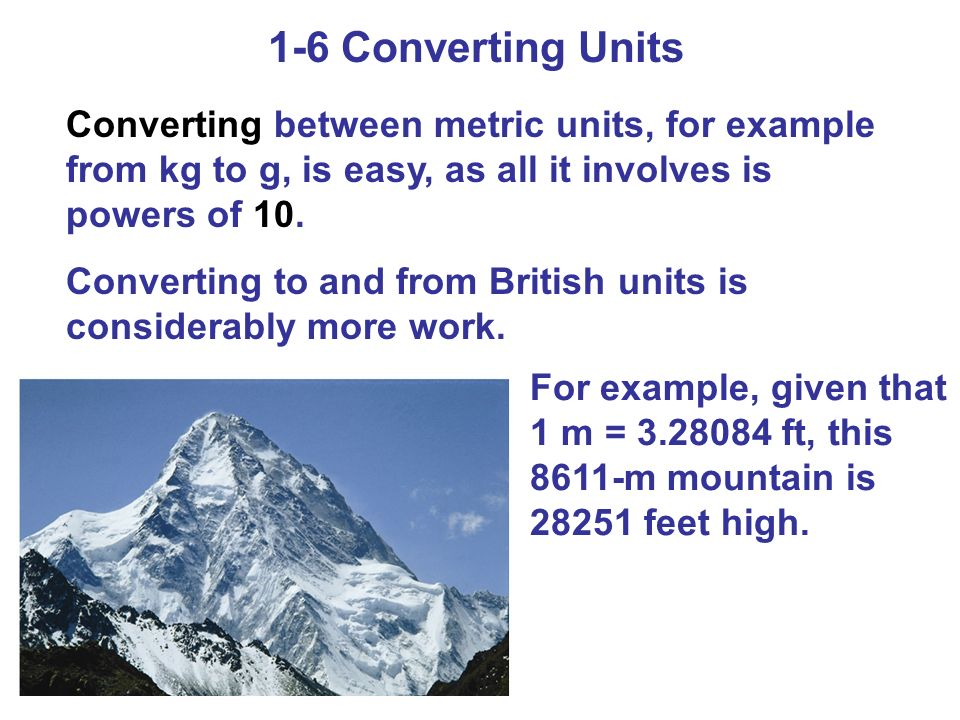 1-6 Converting Units Converting between metric units, for example from kg to g, is easy, as all it involves is powers of 10.