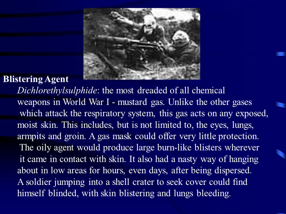 Blistering Agent Dichlorethylsulphide: the most dreaded of all chemical. weapons in World War I - mustard gas. Unlike the other gases.