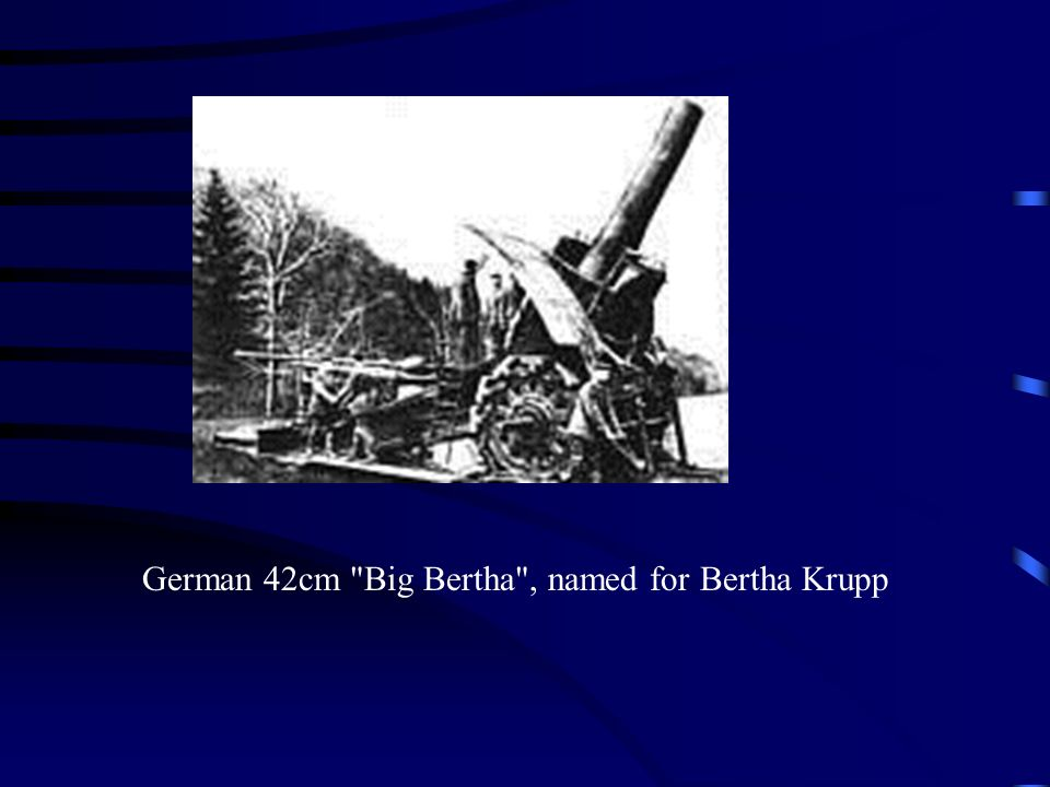 German 42cm Big Bertha , named for Bertha Krupp