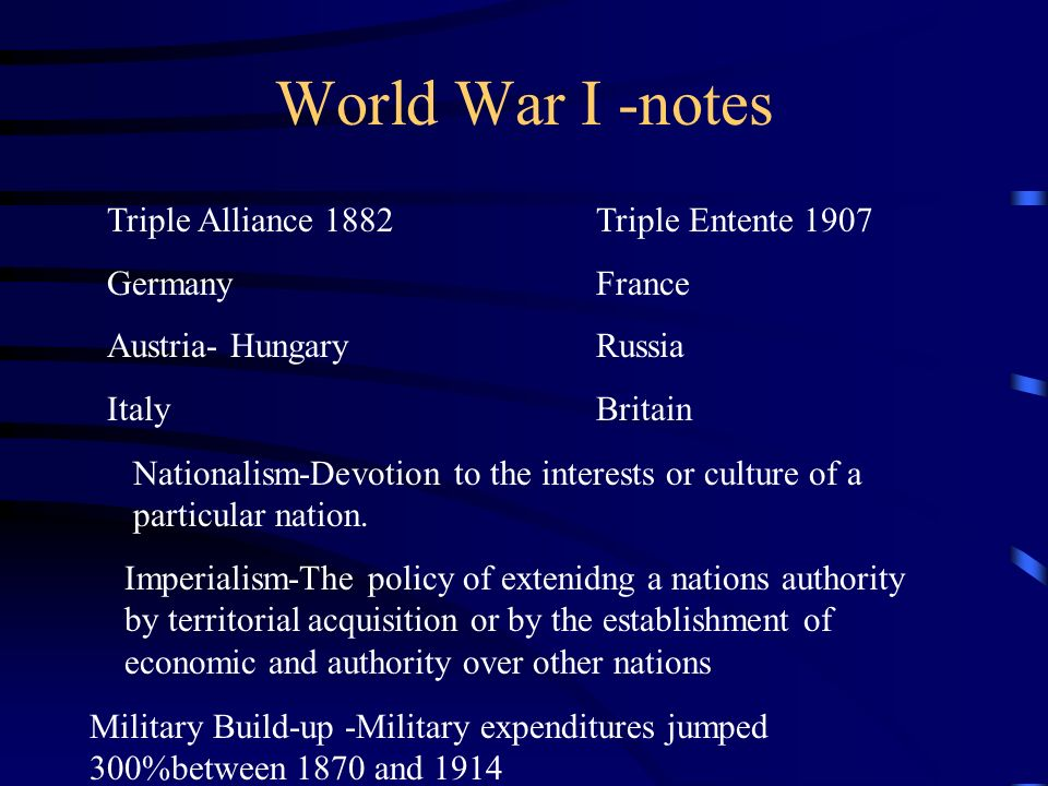 World War I -notes Triple Alliance 1882 Germany Austria- Hungary Italy
