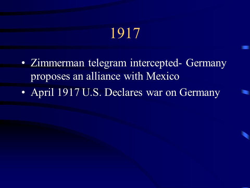 1917 Zimmerman telegram intercepted- Germany proposes an alliance with Mexico.