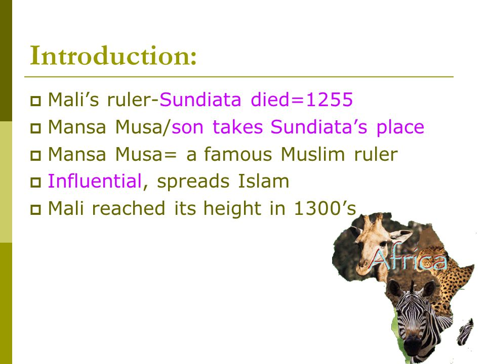 Introduction: Mali's ruler-Sundiata died=1255