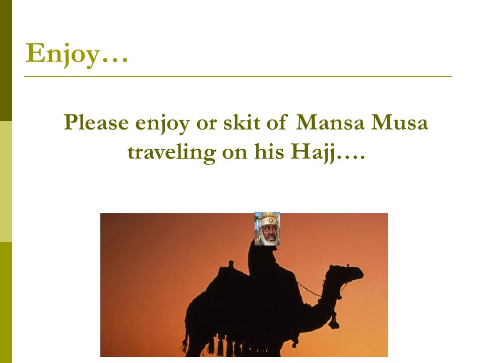 Please enjoy or skit of Mansa Musa traveling on his Hajj….