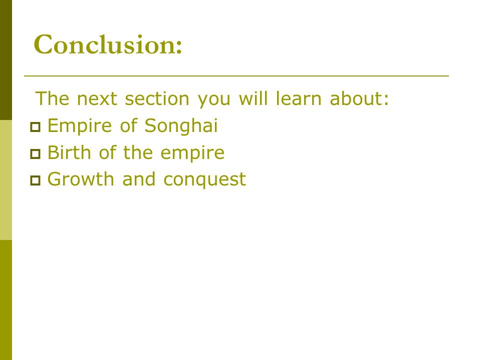 Conclusion: The next section you will learn about: Empire of Songhai