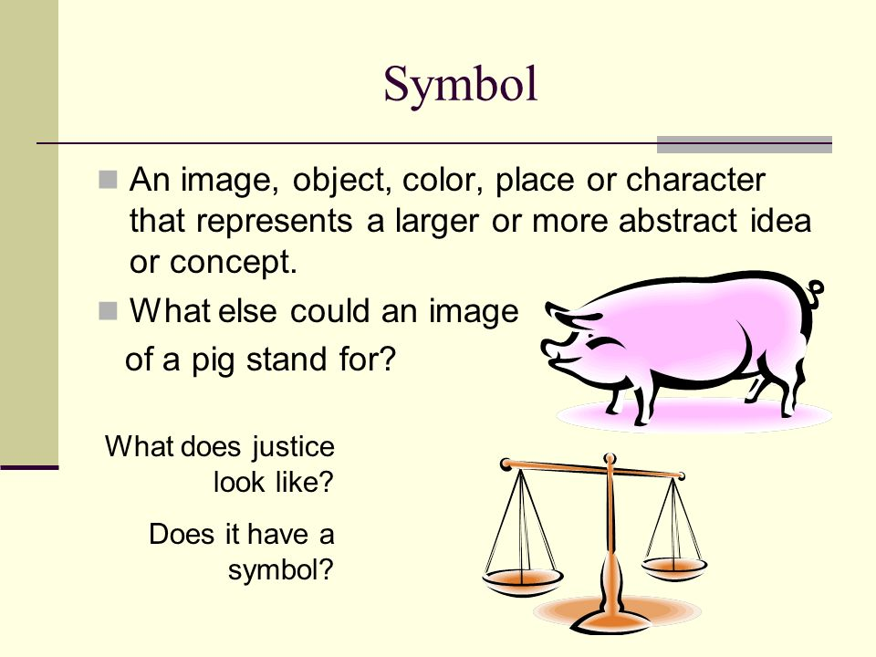 Symbol An image, object, color, place or character that represents a larger or more abstract idea or concept.