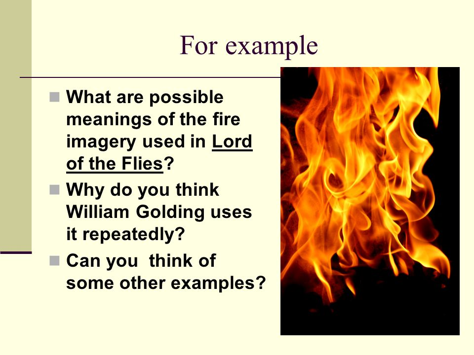 For example What are possible meanings of the fire imagery used in Lord of the Flies Why do you think William Golding uses it repeatedly