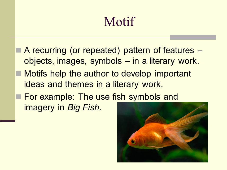 Motif A recurring (or repeated) pattern of features – objects, images, symbols – in a literary work.