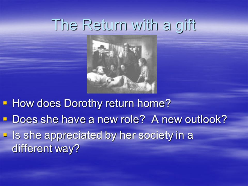 The Return with a gift How does Dorothy return home
