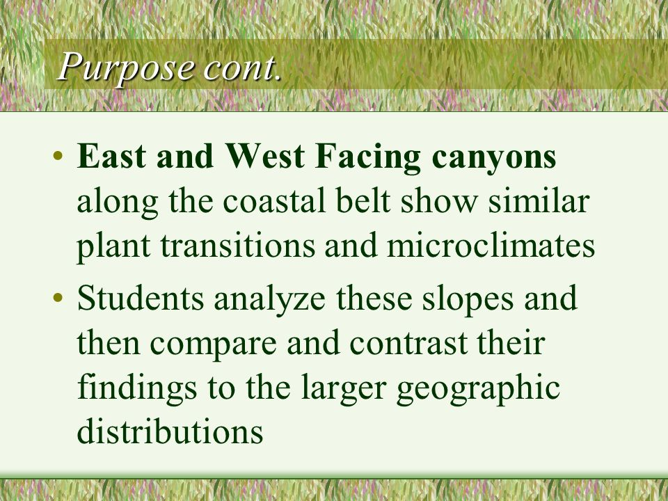 Purpose cont. East and West Facing canyons along the coastal belt show similar plant transitions and microclimates.