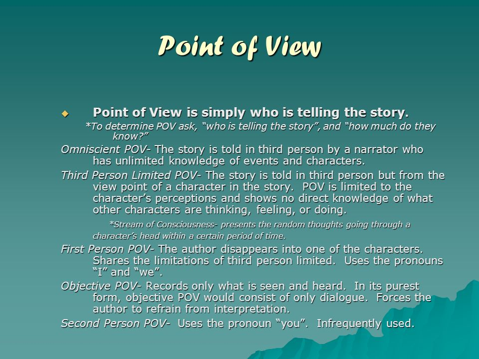 Point of View Point of View is simply who is telling the story.
