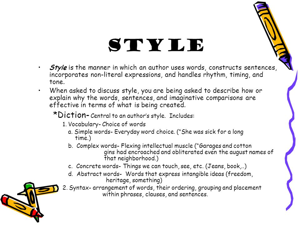 Style *Diction- Central to an author's style. Includes: