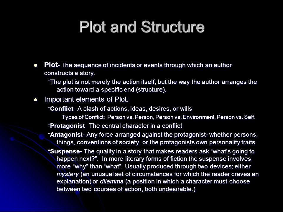 Plot and Structure Plot- The sequence of incidents or events through which an author constructs a story.