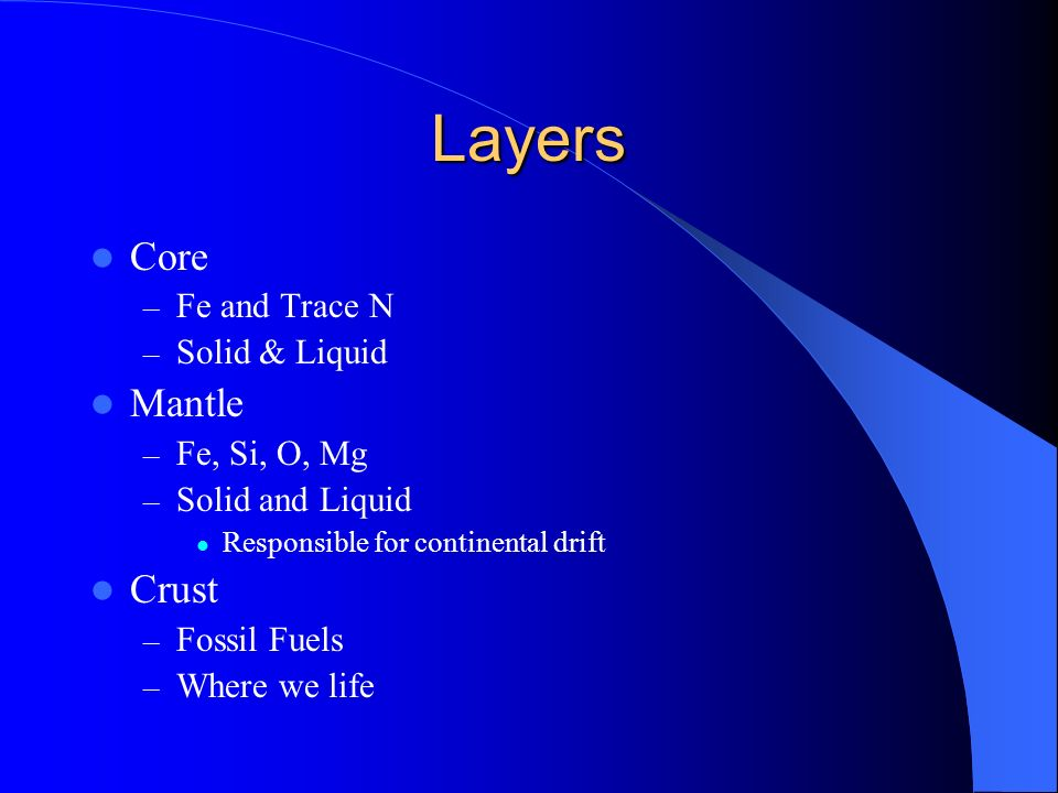 Layers Core Mantle Crust Fe and Trace N Solid & Liquid Fe, Si, O, Mg