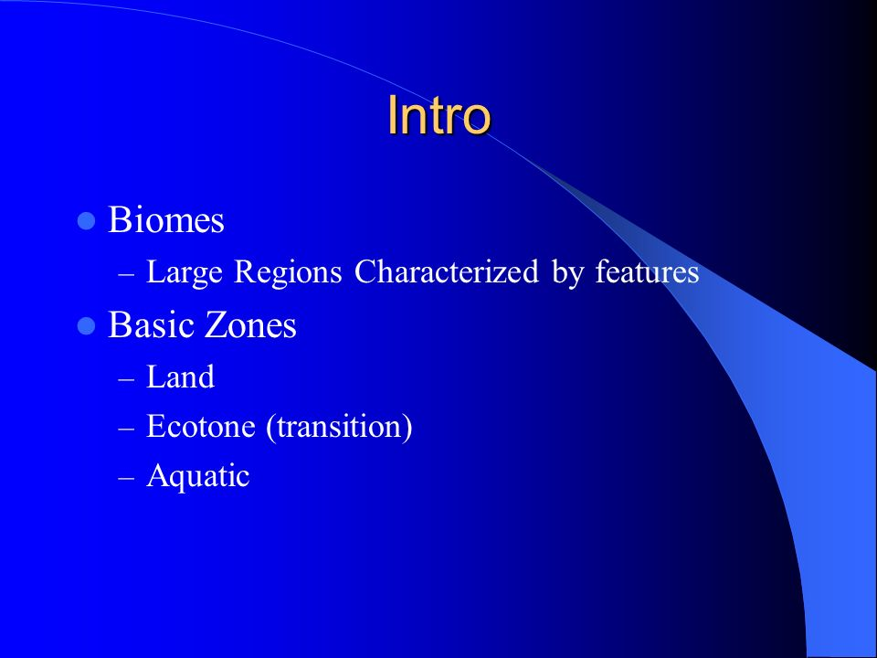 Intro Biomes Basic Zones Large Regions Characterized by features Land
