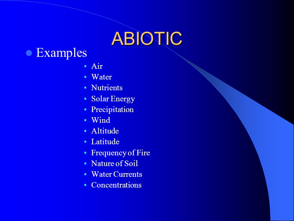 ABIOTIC Examples Air Water Nutrients Solar Energy Precipitation Wind