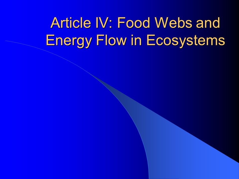 Article IV: Food Webs and Energy Flow in Ecosystems