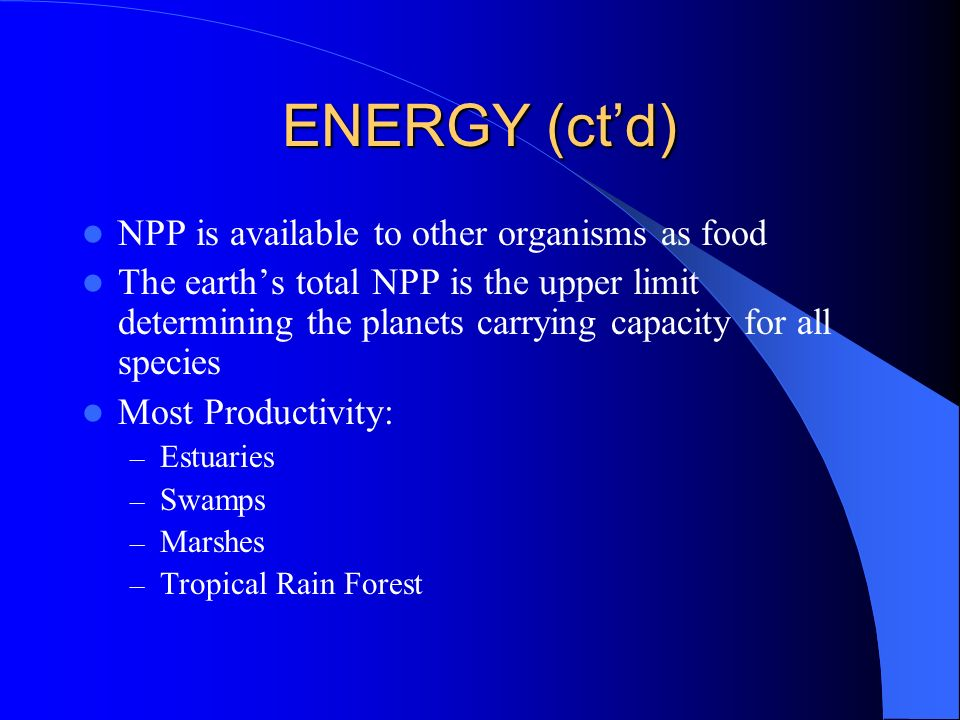 ENERGY (ct'd) NPP is available to other organisms as food