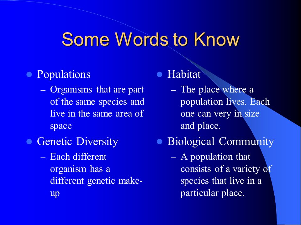 Some Words to Know Populations Genetic Diversity Habitat