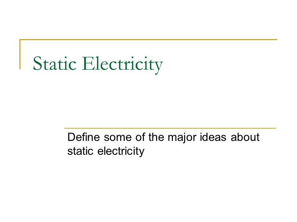 Define some of the major ideas about static electricity