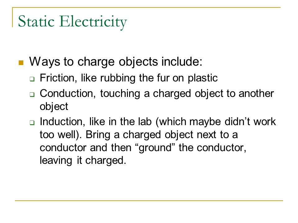 Static Electricity Ways to charge objects include: