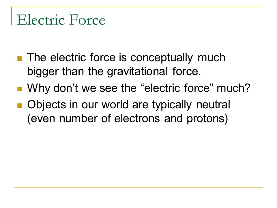 Electric Force The electric force is conceptually much bigger than the gravitational force. Why don't we see the electric force much