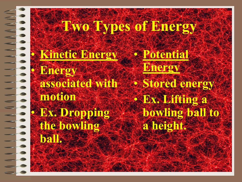 Two Types of Energy Kinetic Energy Energy associated with motion