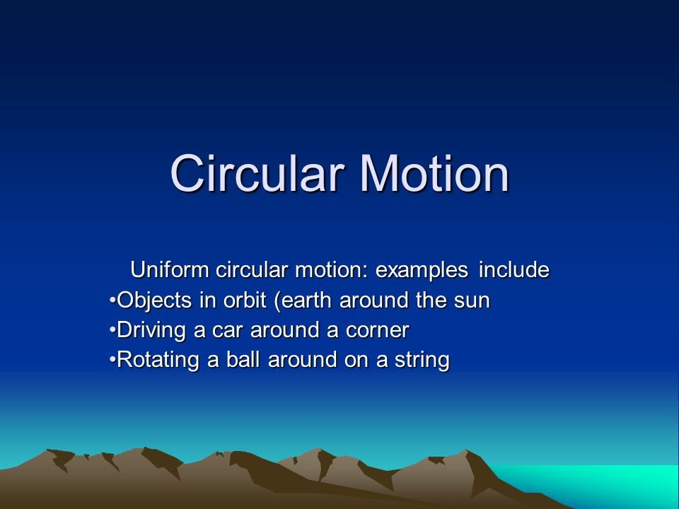Uniform circular motion: examples include