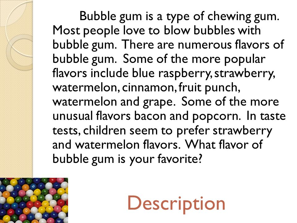 Bubble gum is a type of chewing gum