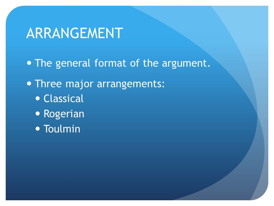 ARRANGEMENT The general format of the argument.