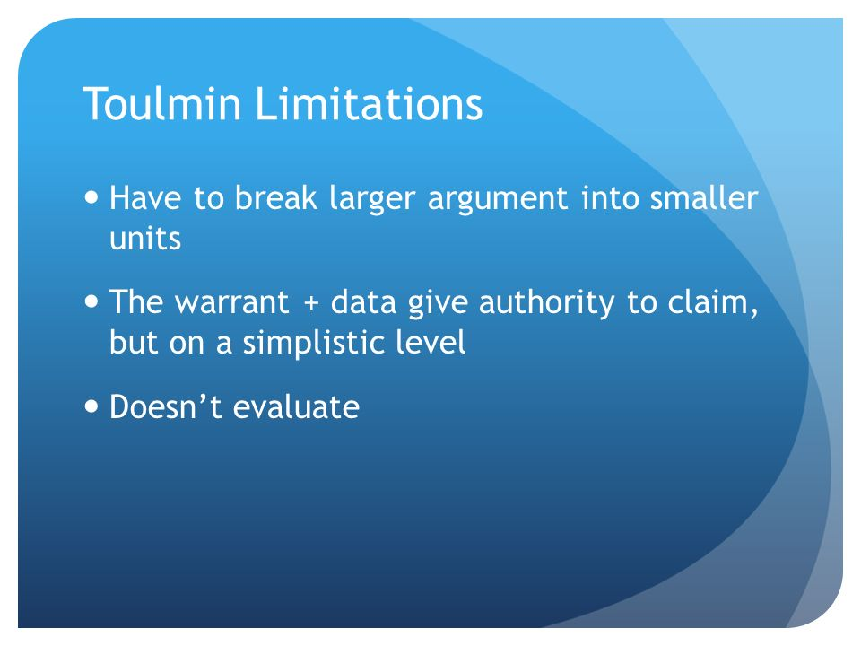 Toulmin Limitations Have to break larger argument into smaller units