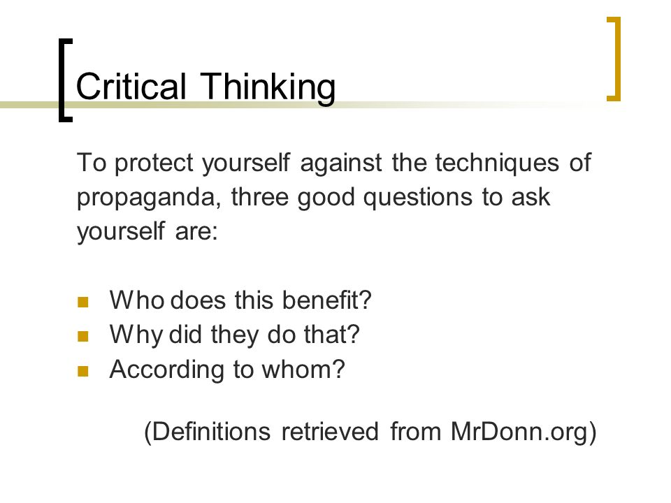 Critical Thinking To protect yourself against the techniques of