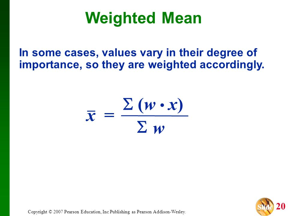  (w • x) x =  w Weighted Mean