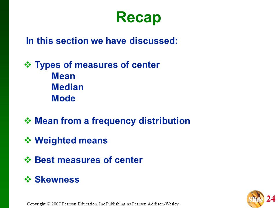 Recap In this section we have discussed: Types of measures of center