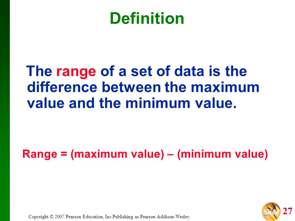 Definition The range of a set of data is the difference between the maximum value and the minimum value.