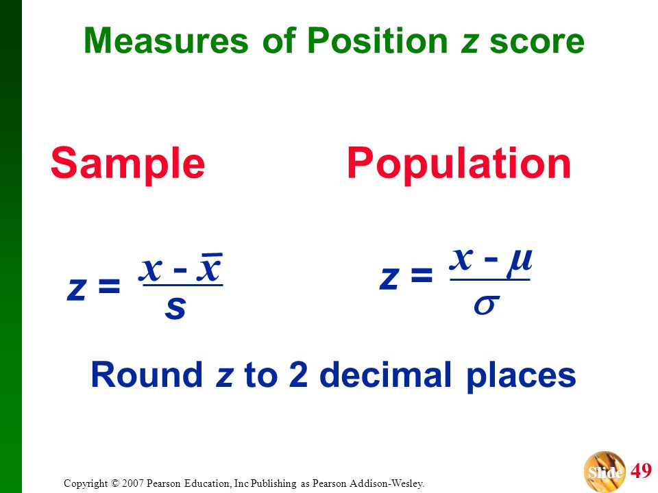 Measures of Position z score Round z to 2 decimal places