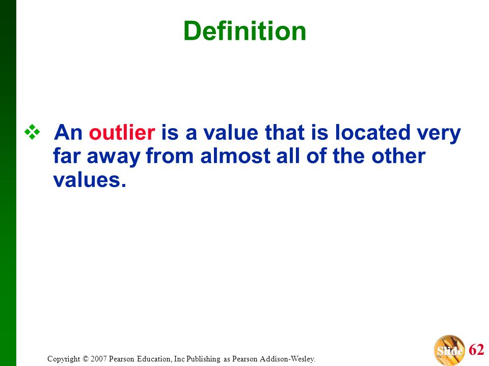Definition An outlier is a value that is located very far away from almost all of the other values.