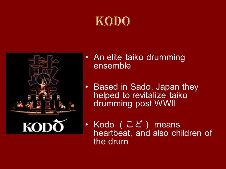 Kodo An elite taiko drumming ensemble