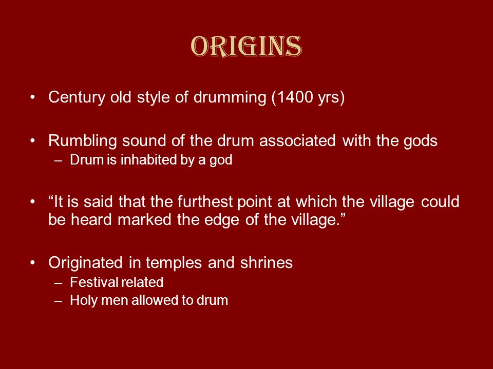 Origins Century old style of drumming (1400 yrs)