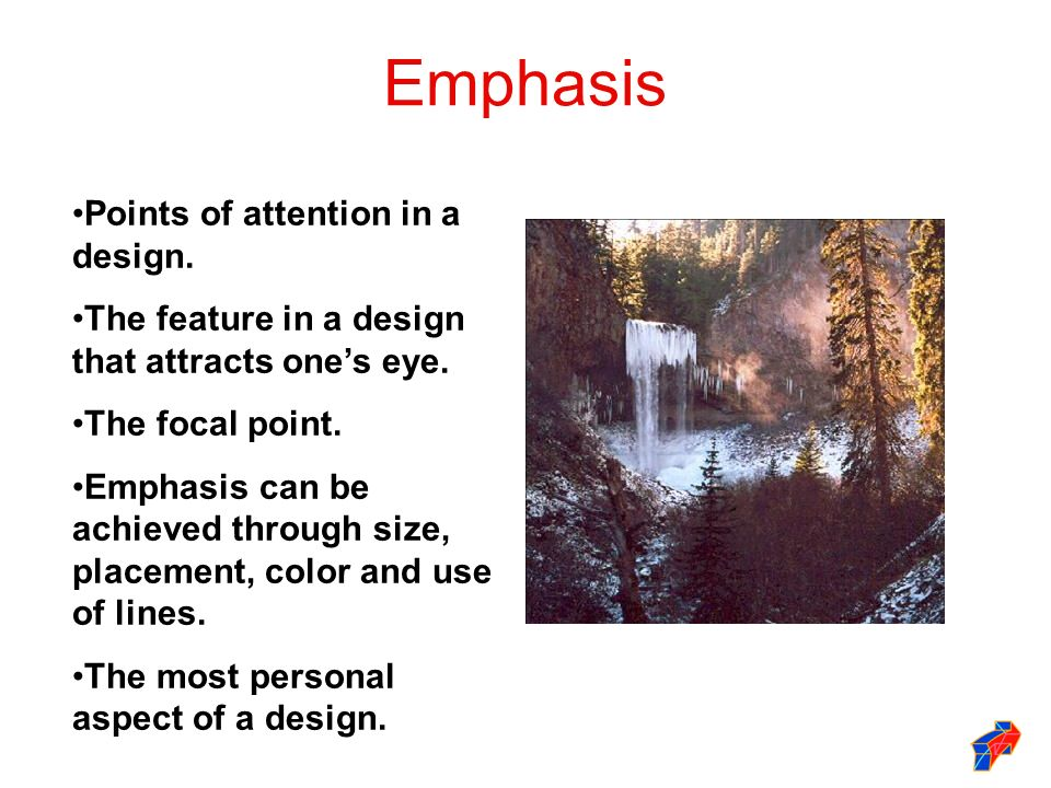 Emphasis Points of attention in a design.