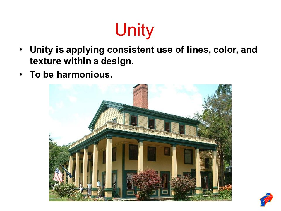 Unity Unity is applying consistent use of lines, color, and texture within a design.