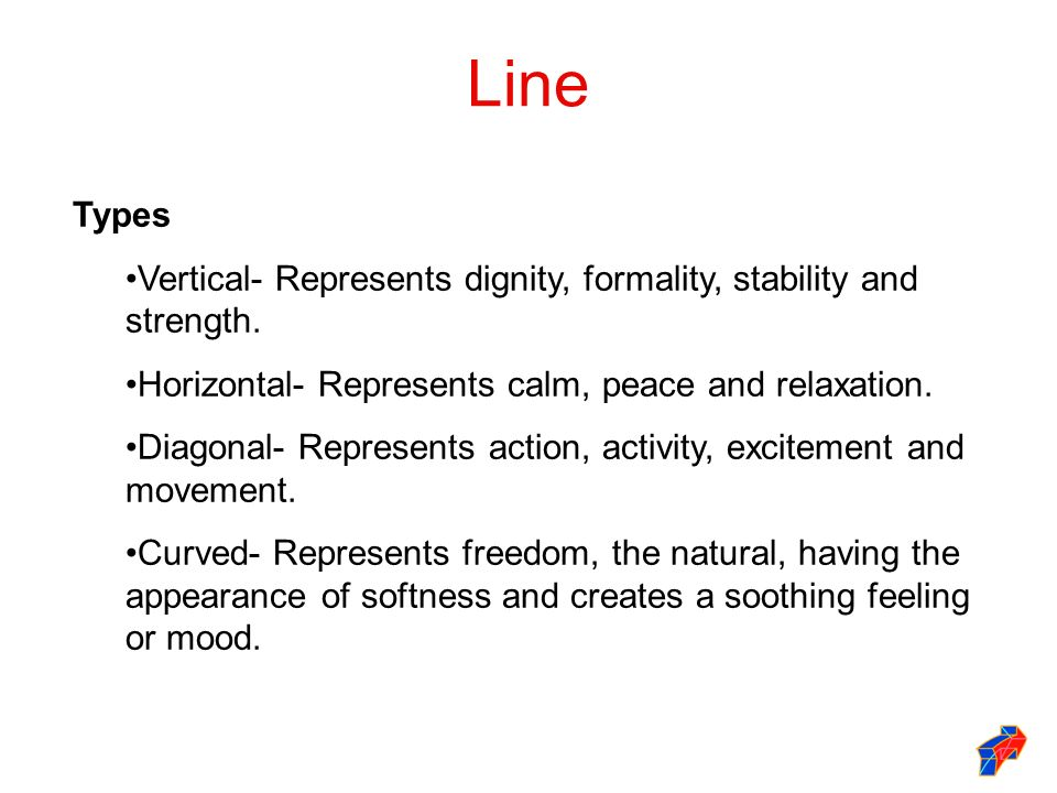 Line Types. Vertical- Represents dignity, formality, stability and strength. Horizontal- Represents calm, peace and relaxation.