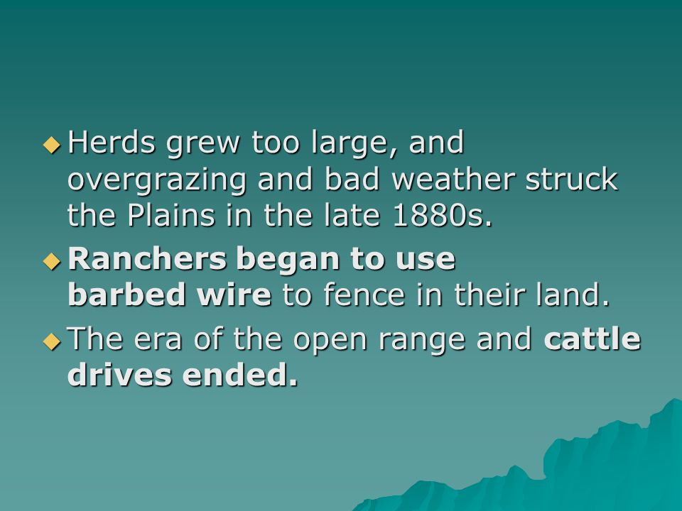 Herds grew too large, and overgrazing and bad weather struck the Plains in the late 1880s.