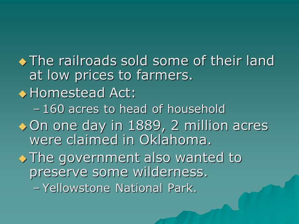 The railroads sold some of their land at low prices to farmers.