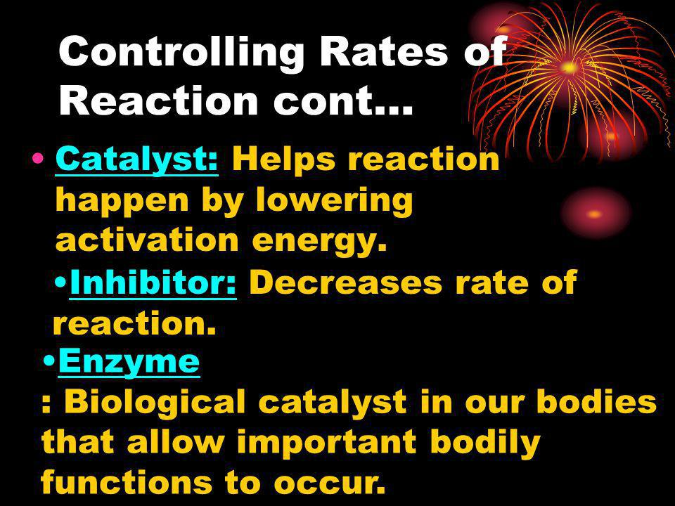 Controlling Rates of Reaction cont…