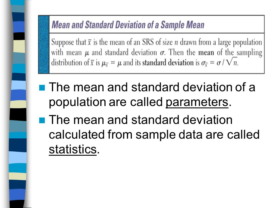 The mean and standard deviation of a population are called parameters.